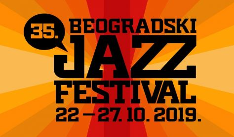 35th BELGRADE JAZZ FESTIVAL 22 – October 27, 2019 Dom omladine