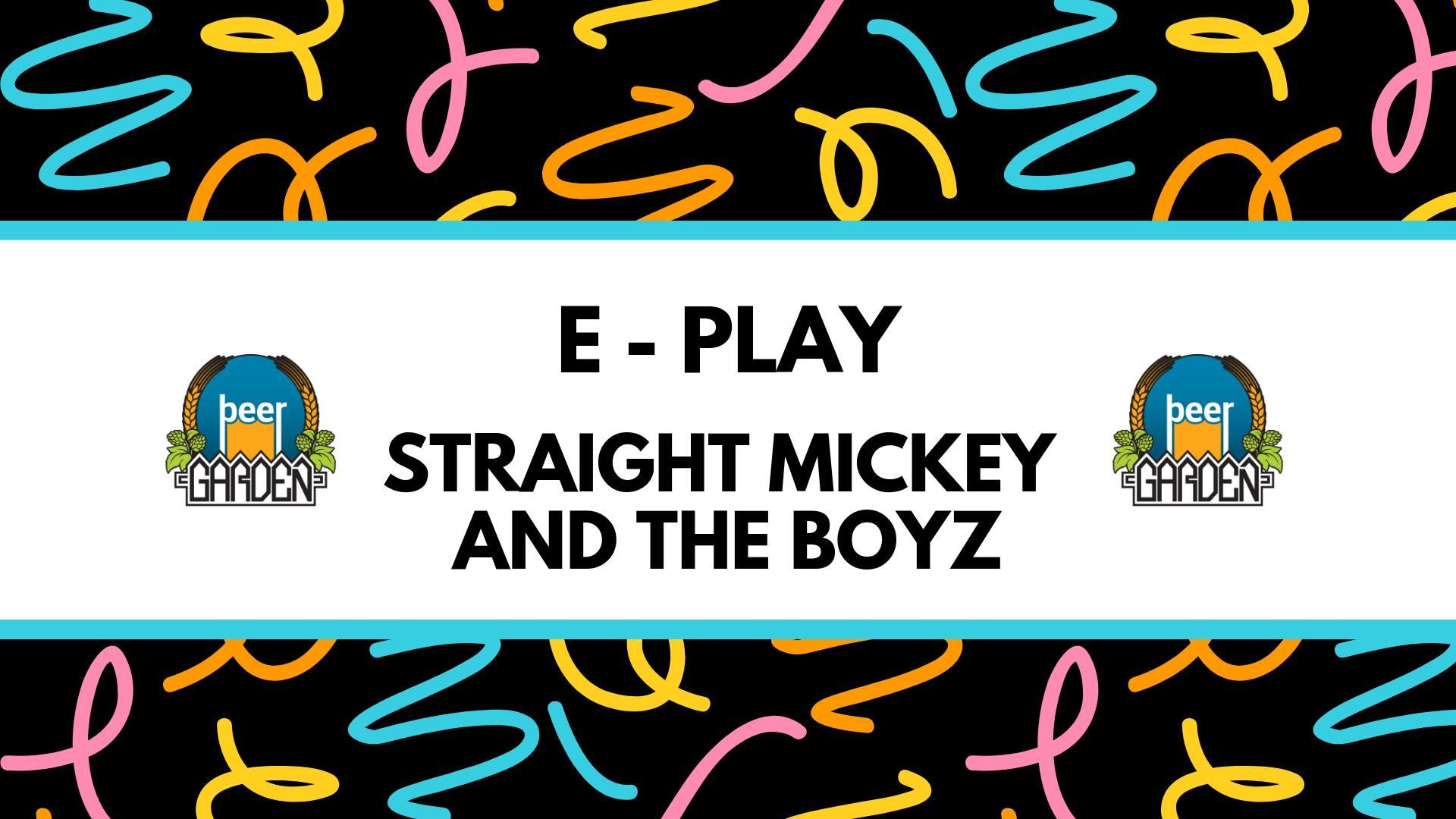 E-Play / Straight Mickey and the Boyz 19.07.2019. Beer Garden