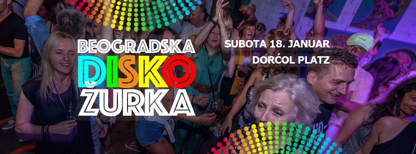 Beogradska Disko Žurka / Dorćol Platz / subota 18. januar / 20h